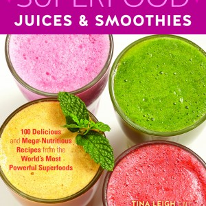 superfood juices & smoothies. 100 delicious juice and smoothie recipes by tina leigh, integrative health coach in portland
