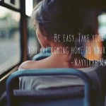 Be easy. Take your time. You are coming home to yourself